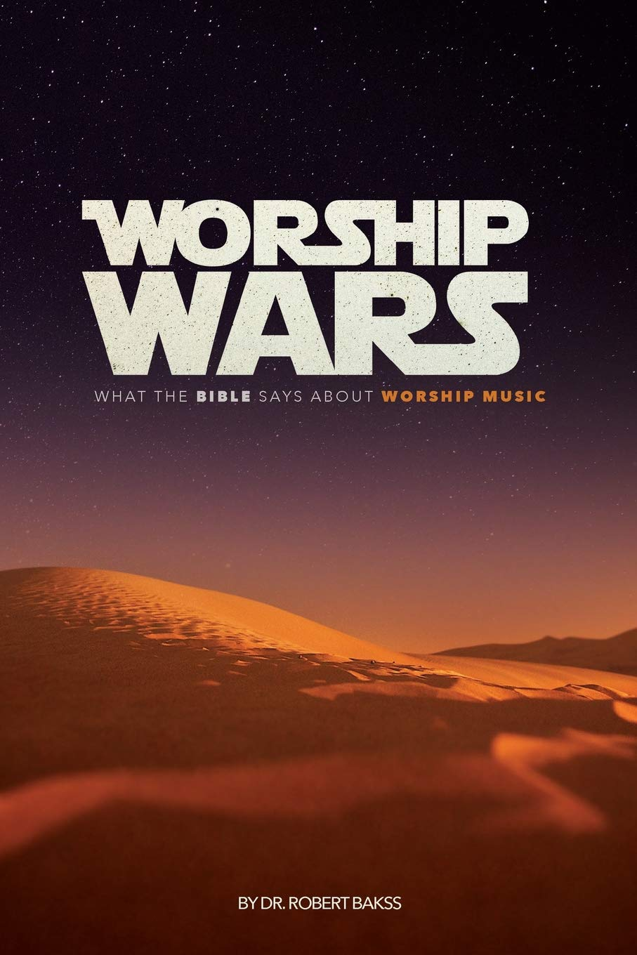 Worship Wars: What the Bible Says about Worship Music: Dr Robert Bakss:  9780994429919: Amazon.com: Books