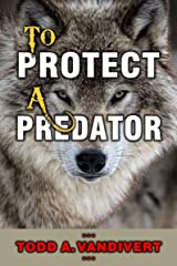 TO PROTECT A PREDATOR (Wildlife Justice Series Book 2) Kindle Edition