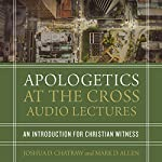 Apologetics at the Cross: Audio Lectures | Joshua D. Chatraw,Mark D. Allen