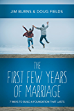 """The First Few Years of Marriage: 8 Ways to Strengthen Your """"I Do"""""""