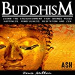 Buddhism: Learn the Enlightenment That Brings Peace - Happiness, Mindfulness, Meditation, & Zen | ASH Publishing,Zeus Milton
