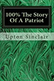 100% the Story of a Patriot, Upton Sinclair, 149962025X