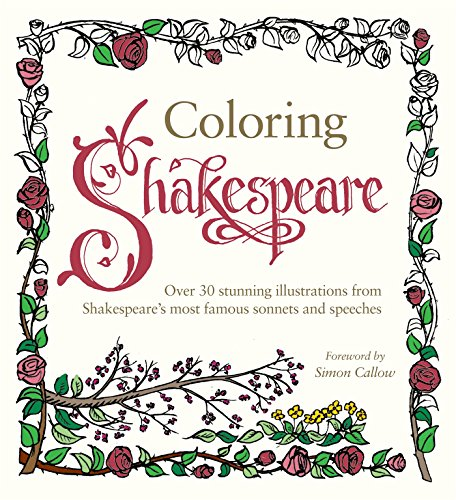 Coloring Shakespeare: Over 30 Stunning Illustrations from Shakespeare's Most Famous Sonnets and Speeches