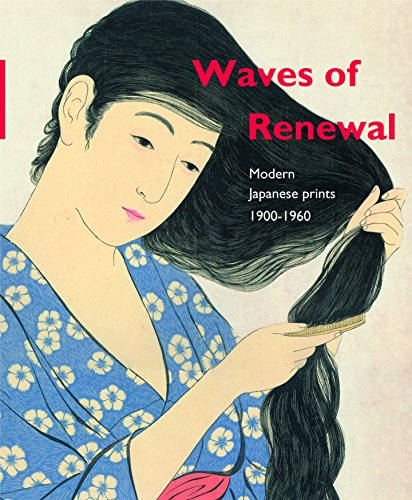Waves of Renewal: Modern Japanese Prints, 1900 to 1960; Selections from the Nihon No Hanga Collection, Amsterdam -