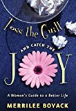 Toss the Guilt and Catch the Joy : A Woman's Guide to a Better Life, Boyack, Merrilee Browne, 1590389255
