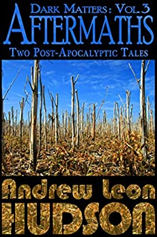 Dark Matters: Aftermaths: Two Post-Apocalyptic Tales (English Edition) de [Hudson, Andrew Leon]