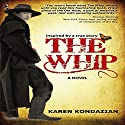 The Whip: Inspired by the story of Charley Parkhurst Audiobook by Karen Kondazian Narrated by Robin Weigert
