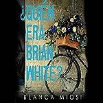 ¿Quién era Brian White? [Who Was Brian White?]   Blanca Miosi