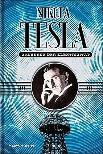 Good Der Zauber Der Elektrizität: Nikola Tesla   Leben, Drama Und Mysterium Um  Diese Romantische Figur.: Amazon.de: David J. Kent: Bücher