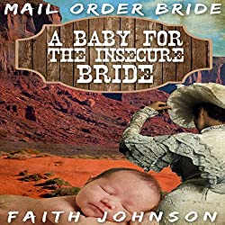 Mail Order Bride: A Baby for the Insecure Bride
