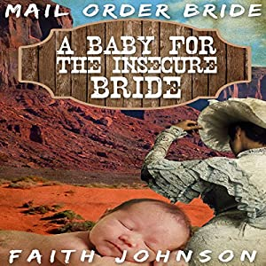 Mail Order Bride: A Baby for the Insecure Bride Audiobook
