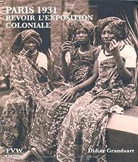 Paris 1931 : Revoir l'exposition coloniale par Didier Grandsart