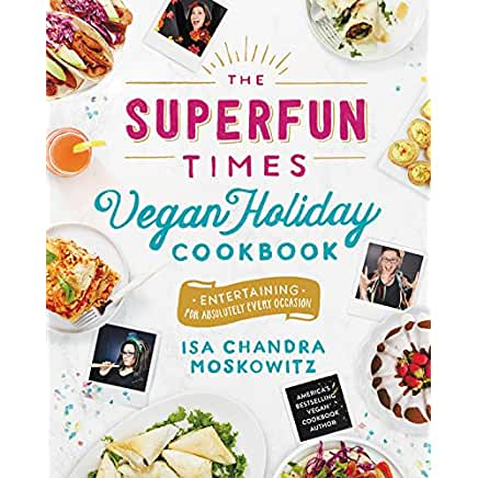 Buy The Superfun Times Vegan Holiday Cookbook: Entertaining for Absolutely Every Occasion