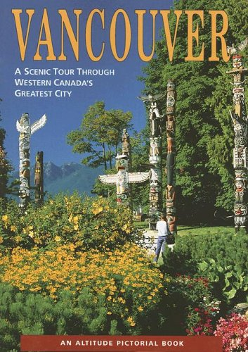 Vancouver: A Scenic Tour Through Western Canada's Greatest City (Altitude Pictorial Books)