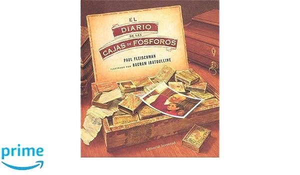 El diario de las cajas de fósforos (Spanish Edition): Paul Fleischman, Juventud, Bagram Ibatoulline: 9788426139764: Amazon.com: Books