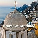 Prayer of Gratitude | Pyotr Tchaikovsky,Ralph Waldo Emerson,Anton Kingsbury