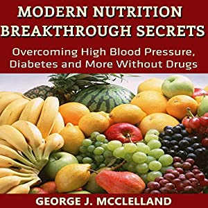 Modern Nutrition Breakthrough Secrets Hörbuch