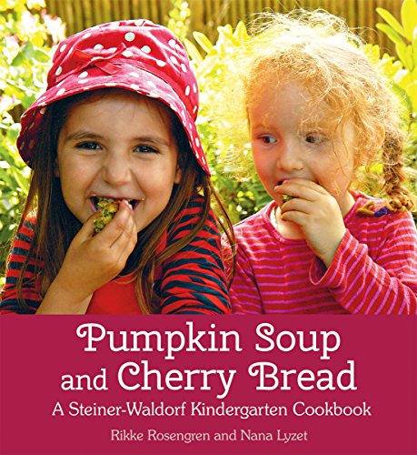 Pumpkin Soup and Cherry Bread: A Steiner-Waldorf Kindergarten Cookbook by Rikke Rosengren, Nana Lyzet
