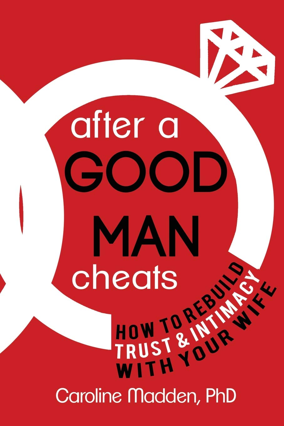 After a Good Man Cheats: How to Rebuild Trust & Intimacy