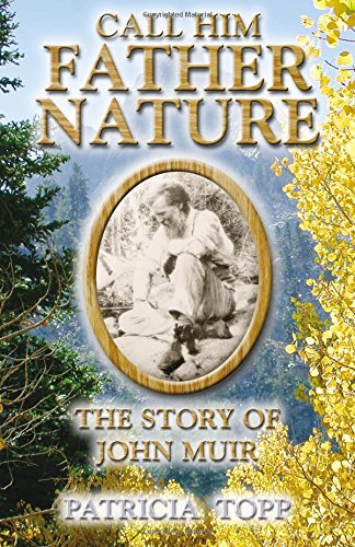Download Call Him Father Nature: The Story of John Muir pdf