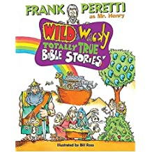 Wild and Wacky Totally True Bible Stories