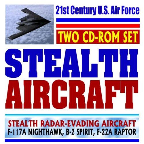 Read Online 21st Century U.S. Air Force Stealth Aircraft, Radar Evading, Low-Observable Airplanes, F-117A Nighthawk, B-2 Spirit, F-22A Raptor (Two CD-ROM Set) pdf