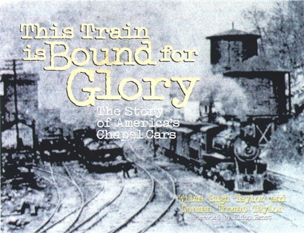 Glory Train - This Train Is Bound for Glory: The Story of America's Chapel Cars