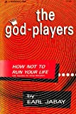 The God-Players - How Not to Run Your Life