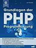 Grundlagen der PHP-Programmierung: Der praktische Einstieg in die Entwicklung von Webanwendungen