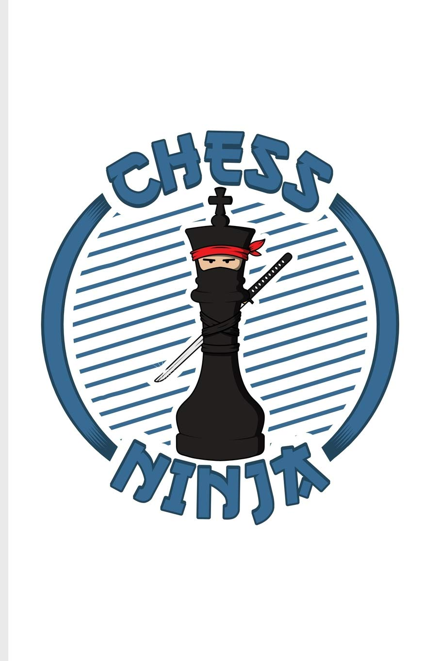 Chess Ninja: Funny Fighting King Piece Journal For Player ...