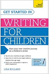 Get Started in Writing for Children: Teach Yourself: How to write entertaining, colourful and compelling books for children Paperback