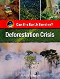 Deforestation Crisis (Can the Earth Survive?)