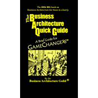 The Business Architecture Quick Guide: A Brief Guide for GameChangers (English Edition)