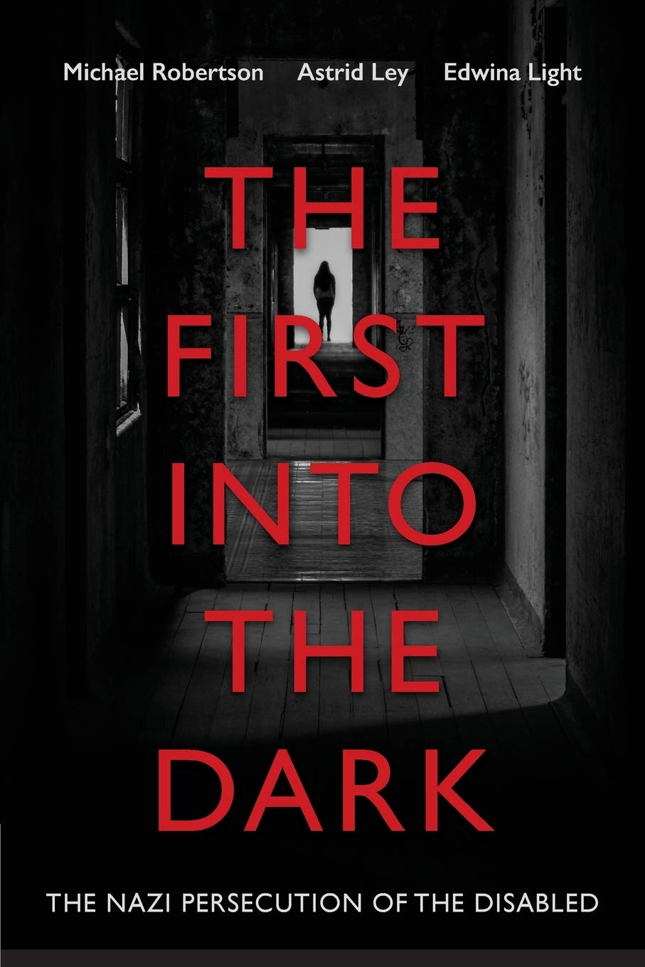 The First Into The Dark  The Nazi Persecution Of The Disabled