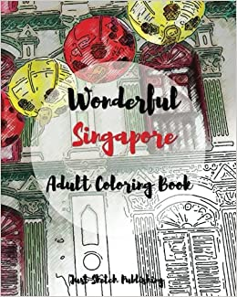 Amazon Wonderful Singapore Adult Coloring Book World Volume 1 9781542456913 Just Sketch Publishing Books