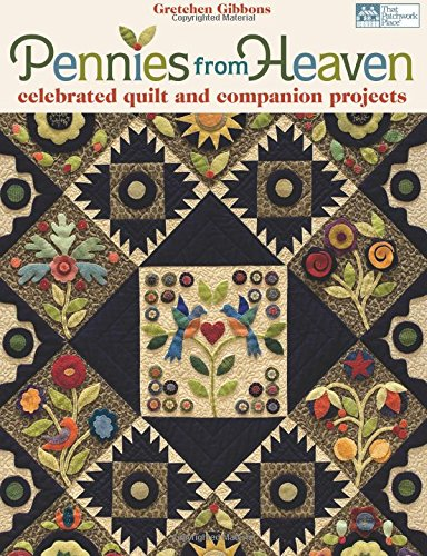 Pennies from Heaven: Celebrated Quilt and Companion - Patterns Floral Applique Easy