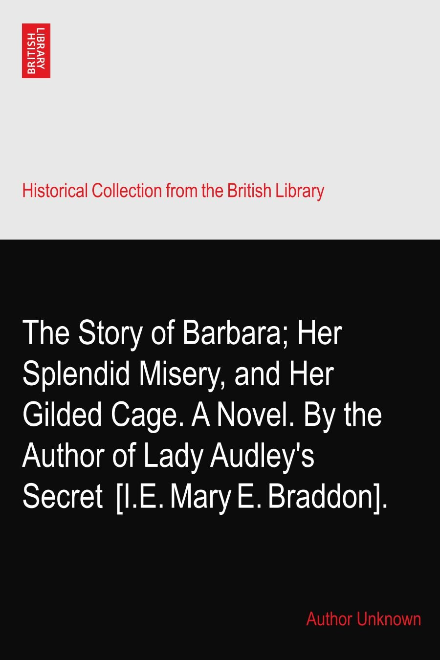Read Online The Story of Barbara; Her Splendid Misery, and Her Gilded Cage. A Novel. By the Author of Lady Audley's Secret? [I.E. Mary E. Braddon]. ebook