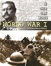 World War I: A Primary Source History (In Their Own Words)