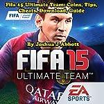 Fifa 15 Ultimate Team: Coins, Tips, Cheats, Download, Guide | Joshua J Abbott