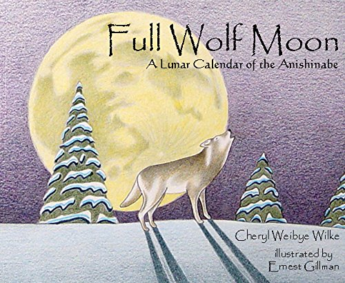 Full Wolf Moon: A Lunar Calendar of the Anishinabe by The McDonald & Woodward Publishing Company