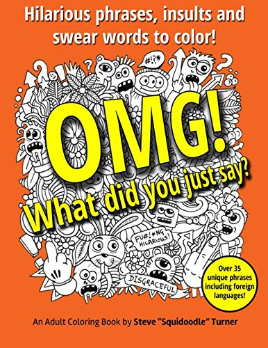 OMG! What Did You Just Say?: Hilarious phrases, insults and swear words to color!