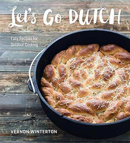 Let's Go Dutch: Easy Recipes for Outdoor Cooking
