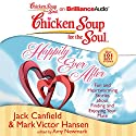 Chicken Soup for the Soul: Happily Ever After: 101 Fun and Heartwarming Stories about Finding and Enjoying Your Mate Audiobook by Jack Canfield, Mark Victor Hansen, Amy Newmark (editor) Narrated by Amy Kaechele, Fred Stella