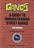 Gangs: A Guide to Understanding Street Gangs - 5th Edition (Professional Development (LawTech Publishing)), Al Valdez, Ph.D, 1563251477
