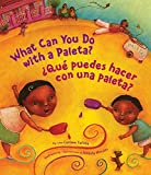 What Can You Do With a Paleta? / ¿Qué puedes hacer con una paleta? (English and Spanish Edition)