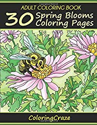 Adult Coloring Book: 30 Spring Blooms Coloring Pages (Anti Stress Coloring Books For Grown-ups)