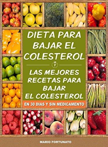 Dieta Para Bajar el Colesterol: Las Mejores Recetas Para Bajar el Colesterol en 30 Dias y Sin Medicamento (Spanish Edition) (Best Way To Lower Ldl Cholesterol Naturally)