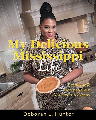 : My Delicious Mississippi Life: Stories and Recipes from My Heart to Yours: (Peace in the Storm Publishing Presents)