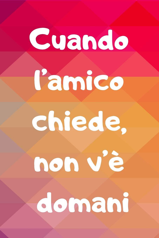 Amazon.com: Cuando lamico Chiede, Non vè Domani: Quaderno ...