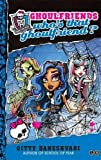 Who's That Ghoulfriend?: Ghoulfriends Forever Book 3 (Monster High)